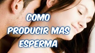 Repeat youtube video Como Producir Mas Esperma. Los Remedios Para Una Super Eyaculacion