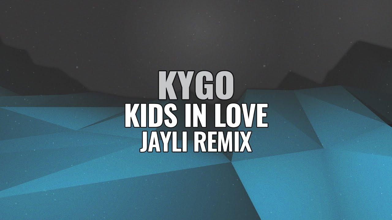 Kids In Love Youtube Kygo