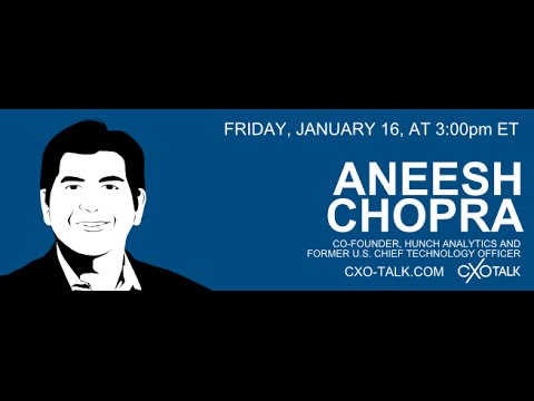 #94: CXO-Talk - Aneesh Chopra, former U.S. Chief Technology Officer and co-founder Hunch Analytics