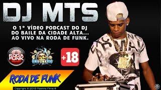 DJ MTS - Vídeo Podcast :: Ao vivo no palco da Roda de Funk :: Classificação 18 anos