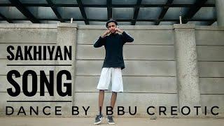 sakhiyan song || DANCE CHOREOGRAPHY BY IBBU CREOTIC