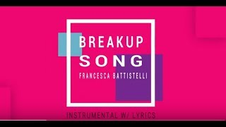 Download Francesca Battistelli - The Breakup Song - Instrumental with Lyrics Mp3 and Videos