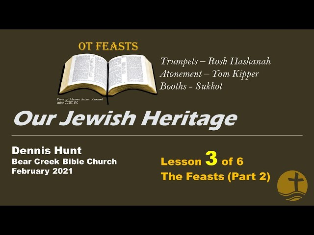 Our Jewish Heritage - 3 of 6, The Feasts (part 2)