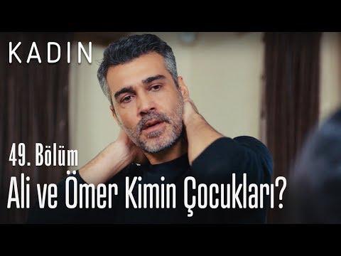 Ali ve Ömer kimin çocukları? - Kadın 49. Bölüm
