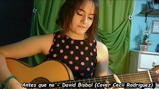 Antes que no - David Bisbal (Cover Cecii Rodriguez)