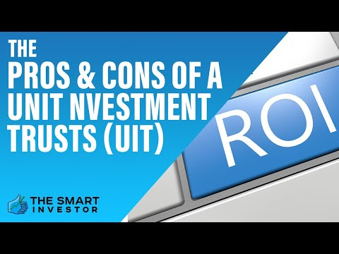 The Pros and Cons of a Unit Investment Trusts (UIT)