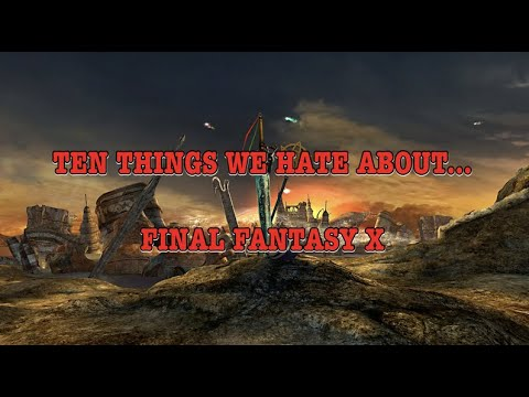 GBHBL Presents: Ten Things We Hate About... Final Fantasy X!
