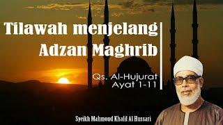 Download lagu Tilawah Menjelang Adzan Maghrib - (Qs. Al-Hujurat 1-11) - Syeikh Mahmud Al Hussari
