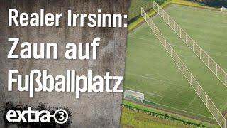 Realer Irrsinn: Zaun quer über den Fußballplatz | extra 3 | NDR