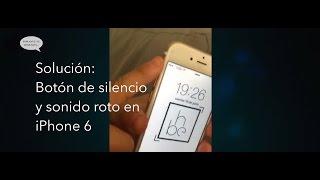 Problema con el botón de silencio y sonido del iPhone 6