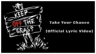 Keep Off The Grass - Take Your Chance [Official Lyric Video]