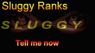 Sluggy Ranks Tell me now