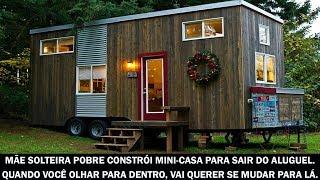 Mãe solteira pobre constrói mini-casa para sair do aluguel. Quando você olhar para dentro...