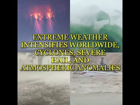 EXTREME WEATHER INTENSIFIES WORLDWIDE, RARE CYCLONE, SEVERE HAIL, AND ATMOSPHERIC ANOMALIES