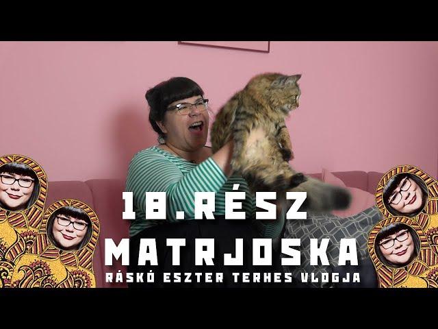 Matrjoska - Ráskó Eszter terhes vlogja 18. rész