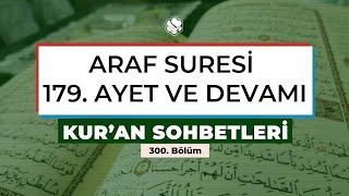 Kur'an Sohbetleri | ARAF SURESİ 179. AYET VE DEVAMI