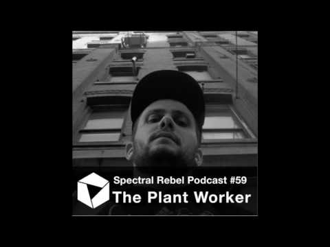 Spectral Rebel Podcast #59: The Plant Worker