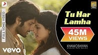 Tu Har Lamha Full Video - Khamoshiyan|Arijit Singh|Ali Fazal, Sapna Pabbi|Bobby-Imran