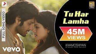 Tu Har Lamha Full Video - Khamoshiyan|Arijit Singh|Ali Fazal, Sapna Pabbi|Bobby-Imran Free Download Mp3