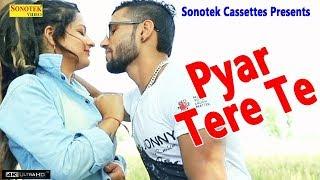 New Haryanvi Song 2018 : Pyar Tere Te || Geet Arora, Akshay Sroye, Kundan Thakur