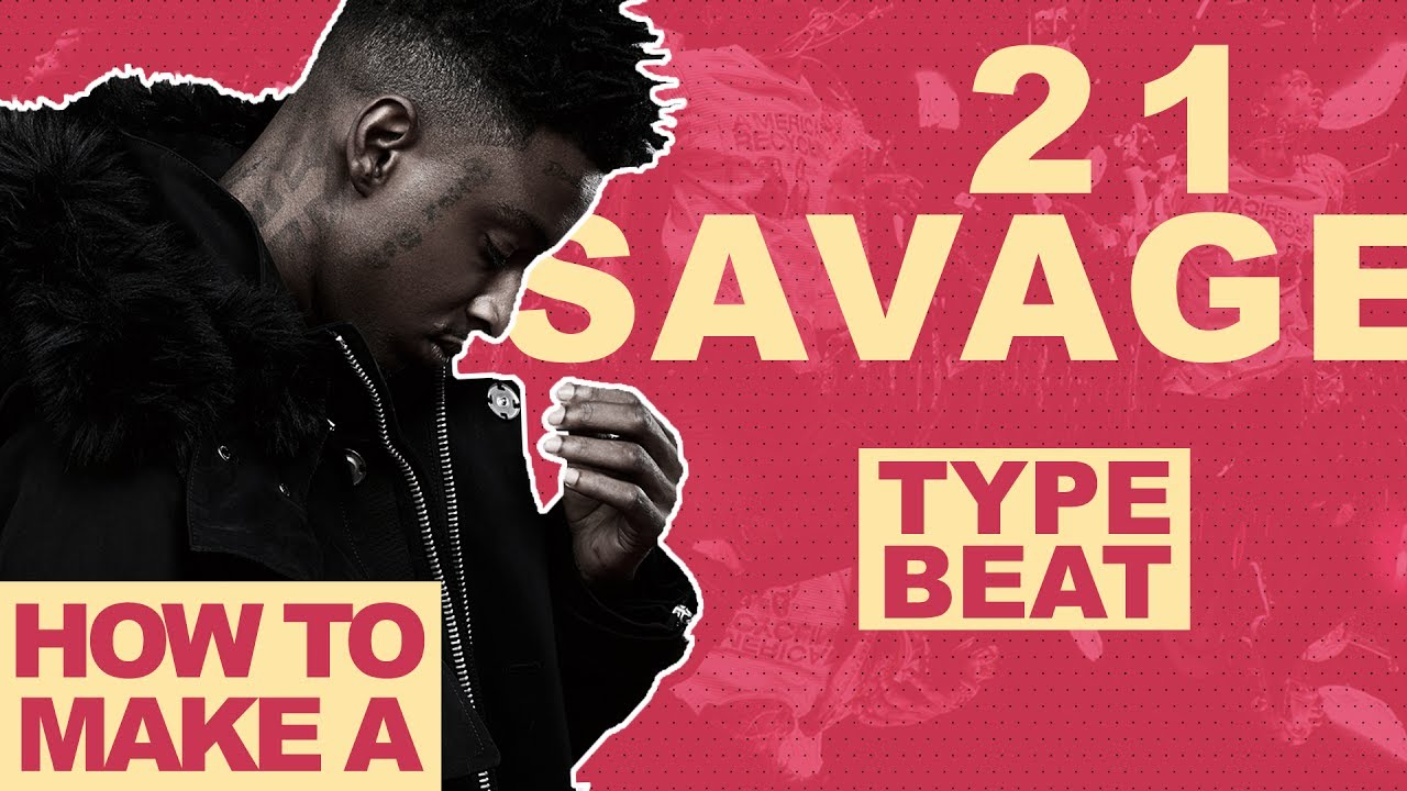 how to make a 21 savage beat