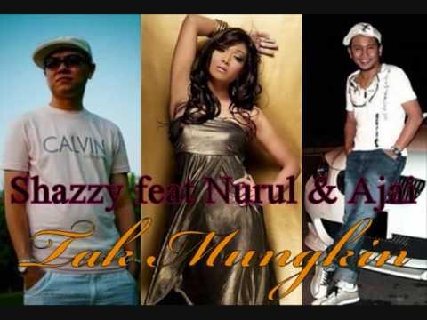 Tak Mungkin_-_Shazzy .feat. Nurul & Ajai