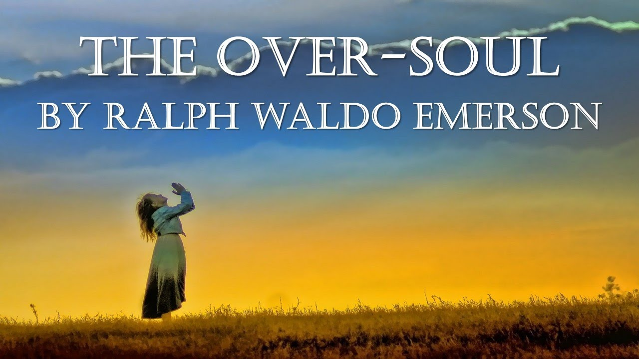 "ralph waldo emerson oversoul essay The ""over-soul,"" functions as a continual unbroken form of the higher self which  is the plane of eternal  according to ralph waldo emerson's essay ix."