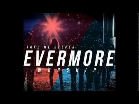 evermore worship - Take me deeper