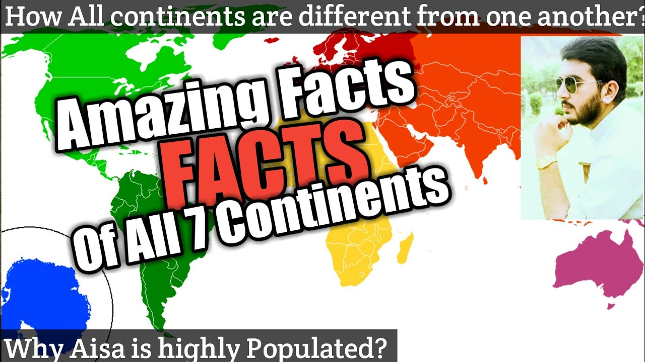 Amazing Facts of ALL THE SEVEN(7) CONTINENTS of the world
