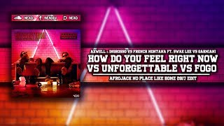 How Do You Feel Right Now Vs Unforgettable Vs Fogo (Afrojack No Place Like Home 2017 Edit)