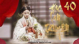 [VIETSUB] - Hạo Lan Truyện - Tập 40 | Phim Cổ Trang Trung Quốc 2019