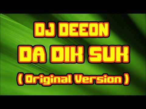 Dj Deeon - Da Dik Suk ( Original Version )
