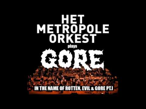 Het Metropole Orkest plays GORE - In The Name Of Rotten, Evil & Gore Pt.I