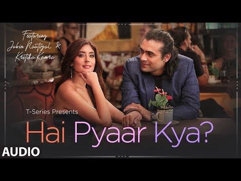 Full Audio: Hai Pyaar Kya? | Jubin Nautiyal, Kritika Kamra | Rocky - Jubin | Love Song 2019