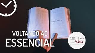 VOLTANDO AO ESSENCIAL - Minuto com Deus