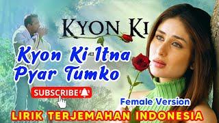 Kyon Ki Itna Pyar Tumko  Female Version   Kyon Ki   Lirik Terjemahan Indonesia