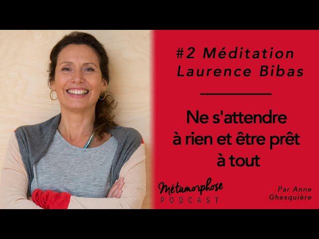 #2 Méditation - Laurence Bibas : Ne s'attendre à rien et être prêt à tout