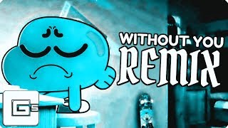 ANTI-NIGHTCORE | The Amazing World of Gumball ▶ Without You (Remix/Cover) | CG5