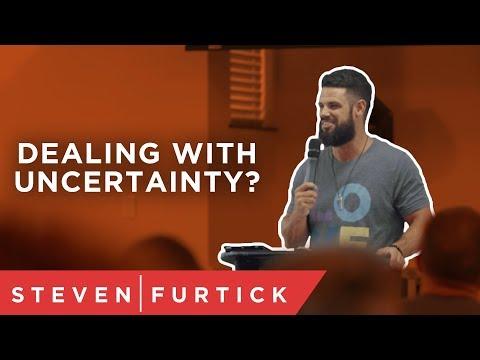 Dealing With Uncertainty?   Pastor Steven Furtick