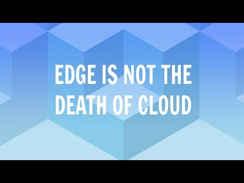 Edge Is Not The Death Of Cloud