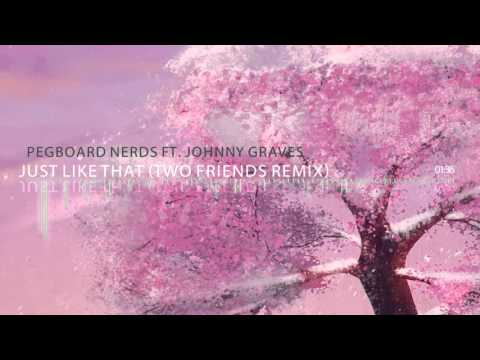 Pegboard Nerds ft. Johnny Graves - Just Like That (Two Friends Remix)