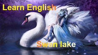 Learn English and  Improve Vocabulary through Story: Swan lake (level 1)