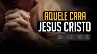 AQUELE CARA UM MODELO PARA SEGUIRMOS (JESUS CRISTO) | MOTIVAÇÃO