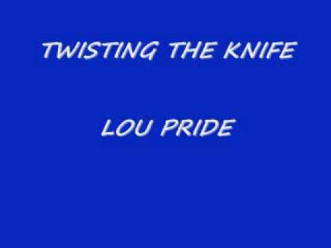 TWISTING THE KNIFE...LOU PRIDE.wmv
