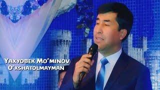 Yahyobek Mo`minov - O'xshatolmayman | Яхёбек Муминов - Ухшатаолмайман
