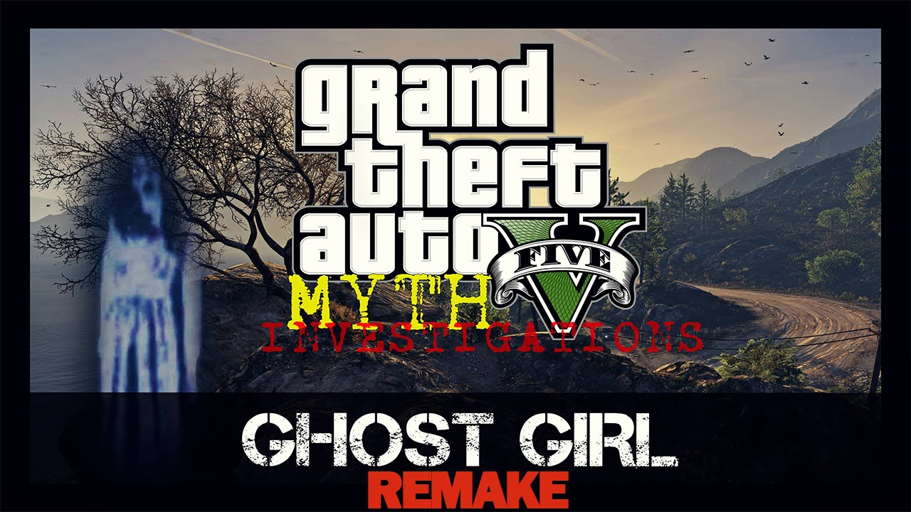 Grand Theft Auto 5 (PC) Myth 1 : Ghost Girl [REMAKE] - YouTube