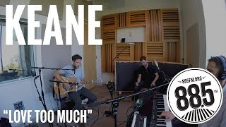 "Keane || Live @ 885FM || ""Love Too Much"""