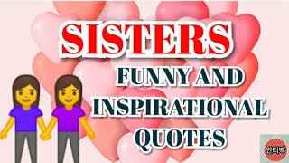 SISTERS... FUNNY AND INSPIRATIONAL QUOTES ABOUT SISTERHOOD
