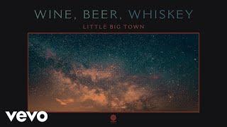 Little Big Town - Wine, Beer, Whiskey (Audio)