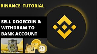 HOW TO SELL DOGECOIN ON BINANCE AND WITHDRAW TO BANK ACCOUNT (BINANCE TUTORIAL 2021)